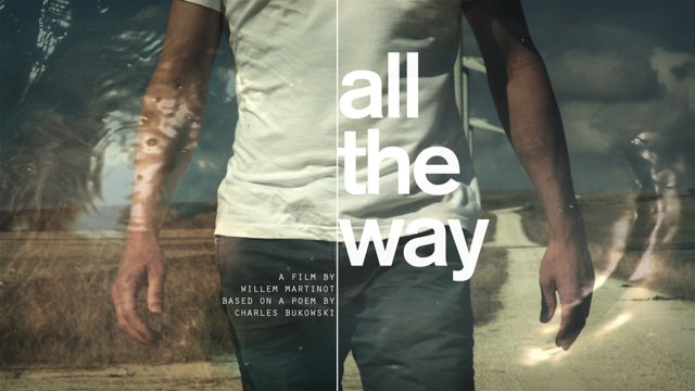 """All The Way"": A Cinematic Poem Adaptation Of Charles Bukowski By Willem Martinot (2013)"