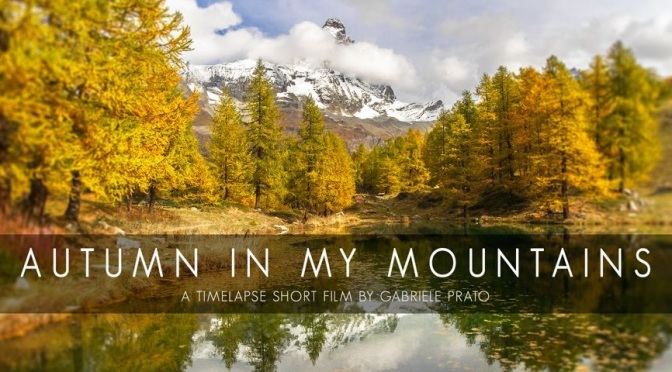 """Autumn In My Mountains"": A Cinematic Time-Lapse Short Film In Valle d'Aosta, Italy By Gabriele Prato (2014)"