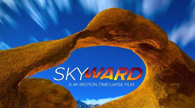 """Skyward"": A Cinematic 4K Time-Lapse Short Film Of The American Landscape By Keith Kiska (2015)"