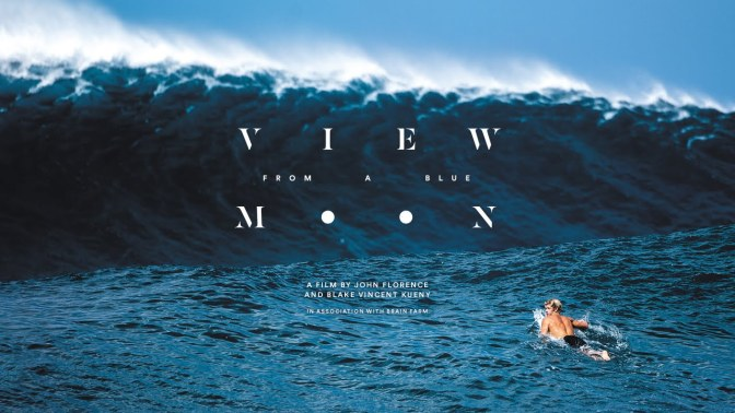 """View From A Blue Moon"": A Cinematic Short Surf Film Trailer Directed By Blake Vincent Kueny (2015)"