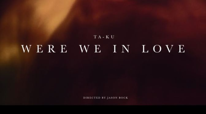 """TA-KU – Were We In Love"": A Cinematic Poem Short Film Produced & Directed By Jason Bock (2016)"