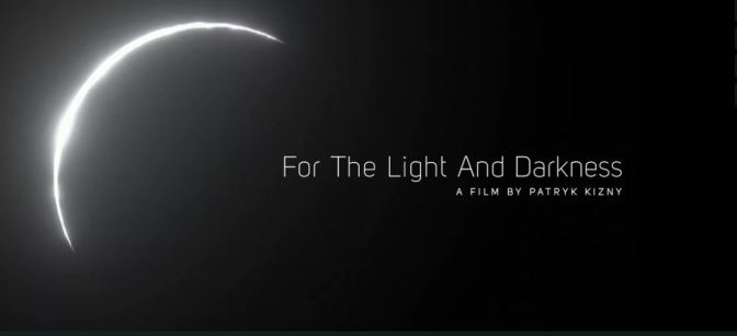 """For The Light And Darkness"": A Cinematic Visual Poem Short Film By Patryk Kizny (2017)"