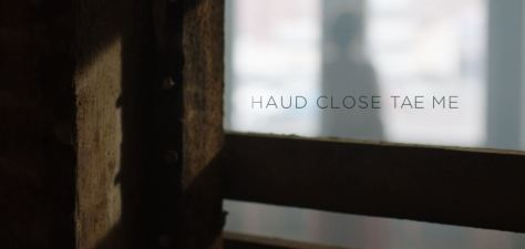 Haud Close Tae Me Cinematic Poem Short Film Directed by Eve McConnachie 2018