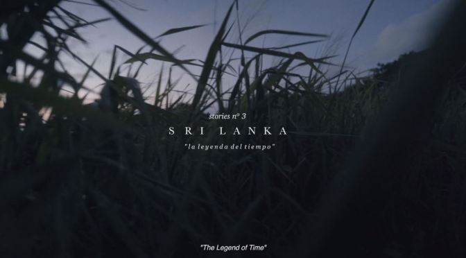 """The Legend Of Time"": A Cinematic Poem Short Film In Sri Lanka By Adriana Cuenca (2019)"